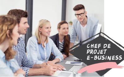 Un métier aux multiples débouchés : Chef de Projet E-Business,